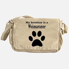 My Brother Is A Weimaraner Messenger Bag
