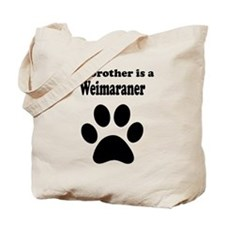 My Brother Is A Weimaraner Tote Bag