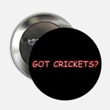 """""""Got Crickets?"""" Button"""