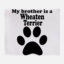 My Brother Is A Wheaten Terrier Throw Blanket