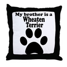 My Brother Is A Wheaten Terrier Throw Pillow