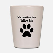 My Brother Is A Yellow Lab Shot Glass