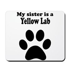 My Sister Is A Yellow Lab Mousepad
