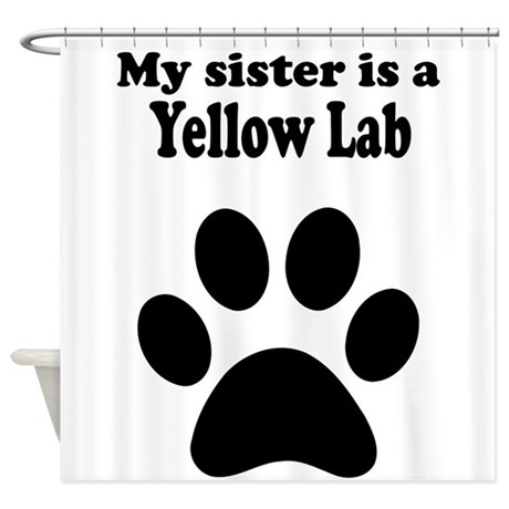 My Sister Is A Yellow Lab Shower Curtain