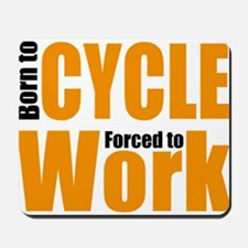 Born to cycle forced to work Mousepad