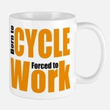 Born to cycle forced to work Mug