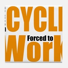 Born to cycle forced to work Tile Coaster