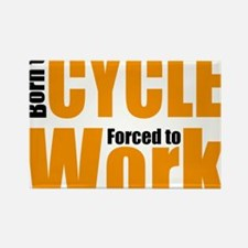 Born to cycle forced to work Rectangle Magnet