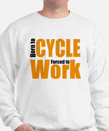 Born to cycle forced to work Sweatshirt