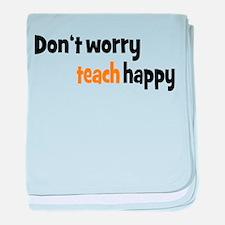 Don't worry teach happy baby blanket