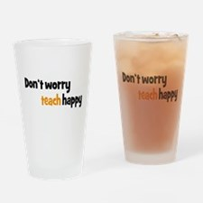 Don't worry teach happy Drinking Glass