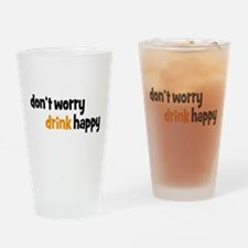 don't worry drink happy Drinking Glass