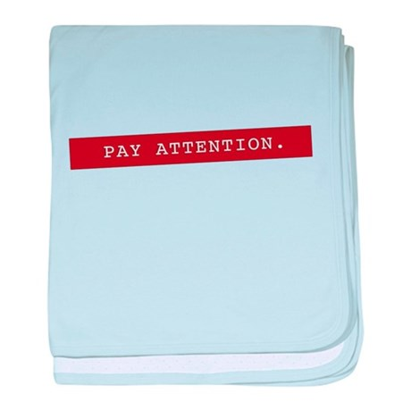 Pay Attention. - Classic baby blanket