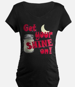 Get your Shine on Maternity T-Shirt