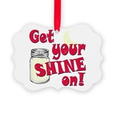 Get your Shine on Ornament