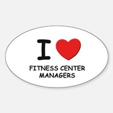I love fitness center managers Oval Decal