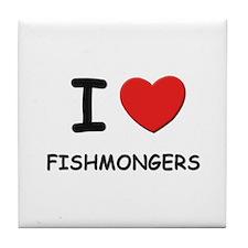I love fishmongers Tile Coaster