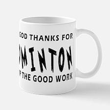 Dear God Thanks For Badminton Mug