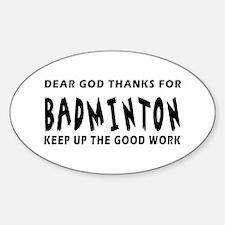 Dear God Thanks For Badminton Decal
