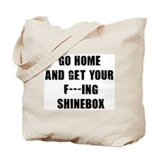 Go home and get your shine box Tote Bag