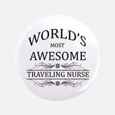 """World's Most Awesome Traveling Nurse 3.5"""" Button"""