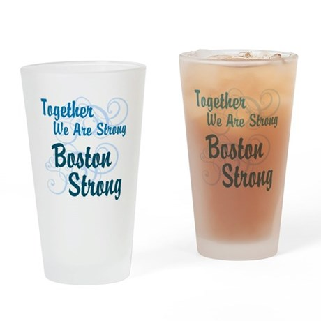 Together We Are Strong - Boston Strong Drinking Gl