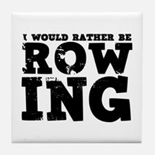 'Rather Be Rowing' Tile Coaster