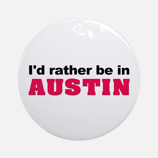 I'd Rather Be in Austin Ornament (Round)