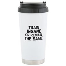 Train insane or remain the same Travel Mug