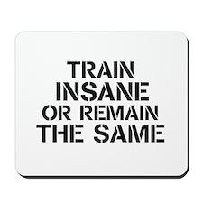 Train insane or remain the same Mousepad