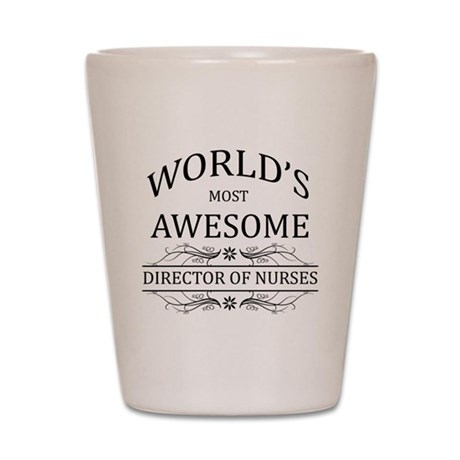 World's Most Awesome Director Of Nurses Shot Glass