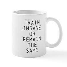 Train Insane or Remain the Same Mug