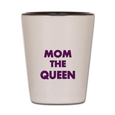 Mom the Queen Shot Glass