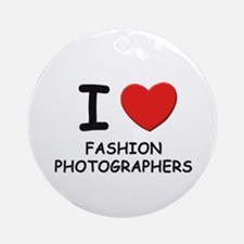 I love fashion photographers Ornament (Round)