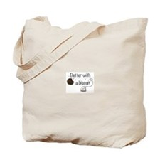 Better with a biscuit Tote Bag