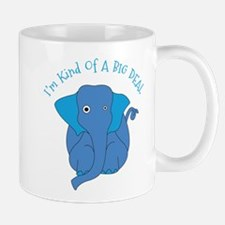 Im Kind Of A BIG Deal Mug
