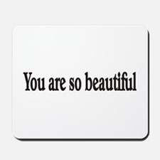 You are so beautiful Mousepad