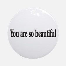 You are so beautiful Ornament (Round)