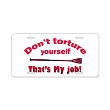 Don`t torture yourself Aluminum License Plate