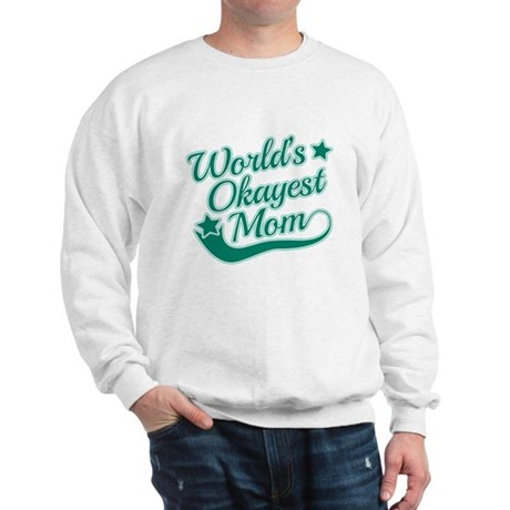 World's Okayest Mom Teal Sweatshirt