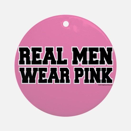 Real Men Wear Pink Ornament (Round)
