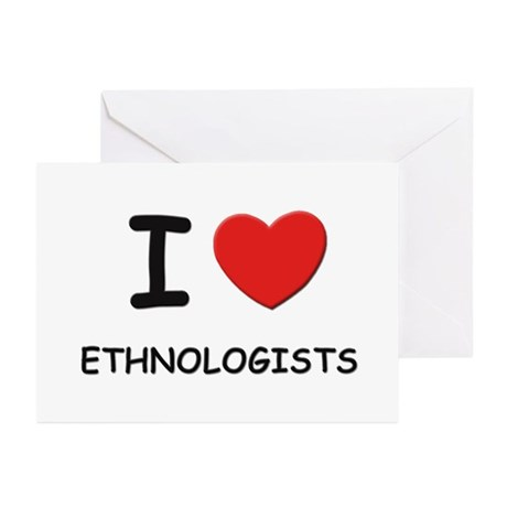 I love ethnologists Greeting Cards (Pk of 10)