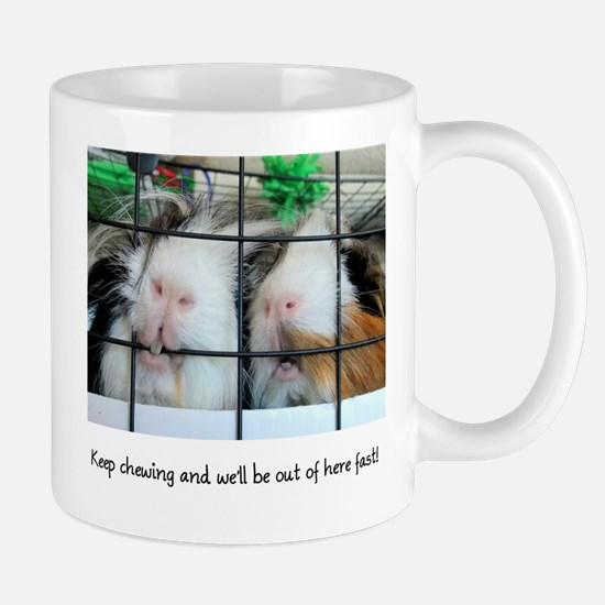 Keep chewing and we'll be out of here fast! Mug