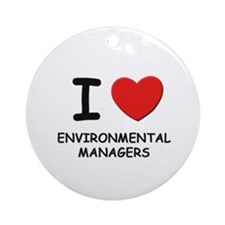 I love environmental managers Ornament (Round)