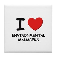 I love environmental managers Tile Coaster