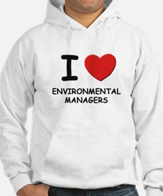I love environmental managers Hoodie