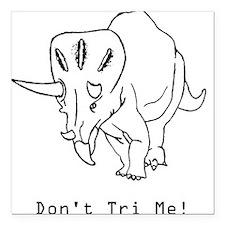 Don't Tri Me - Funny Triceratops Square Car Magnet