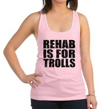 Rehab is for trolls wht.png Racerback Tank Top