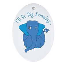 Ill Be Big Someday Ornament (Oval)