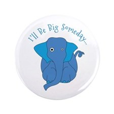 """Ill Be Big Someday 3.5"""" Button"""